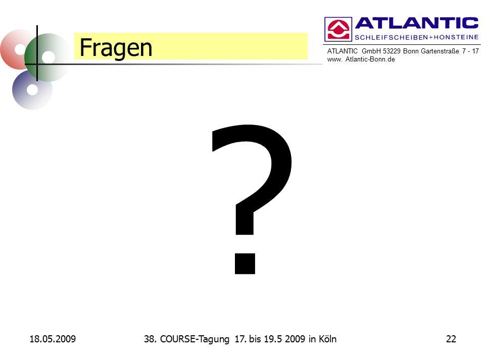 ATLANTIC GmbH 53229 Bonn Gartenstraße 7 - 17 www. Atlantic-Bonn.de 18.05.20092238. COURSE-Tagung 17. bis 19.5 2009 in Köln Fragen ?