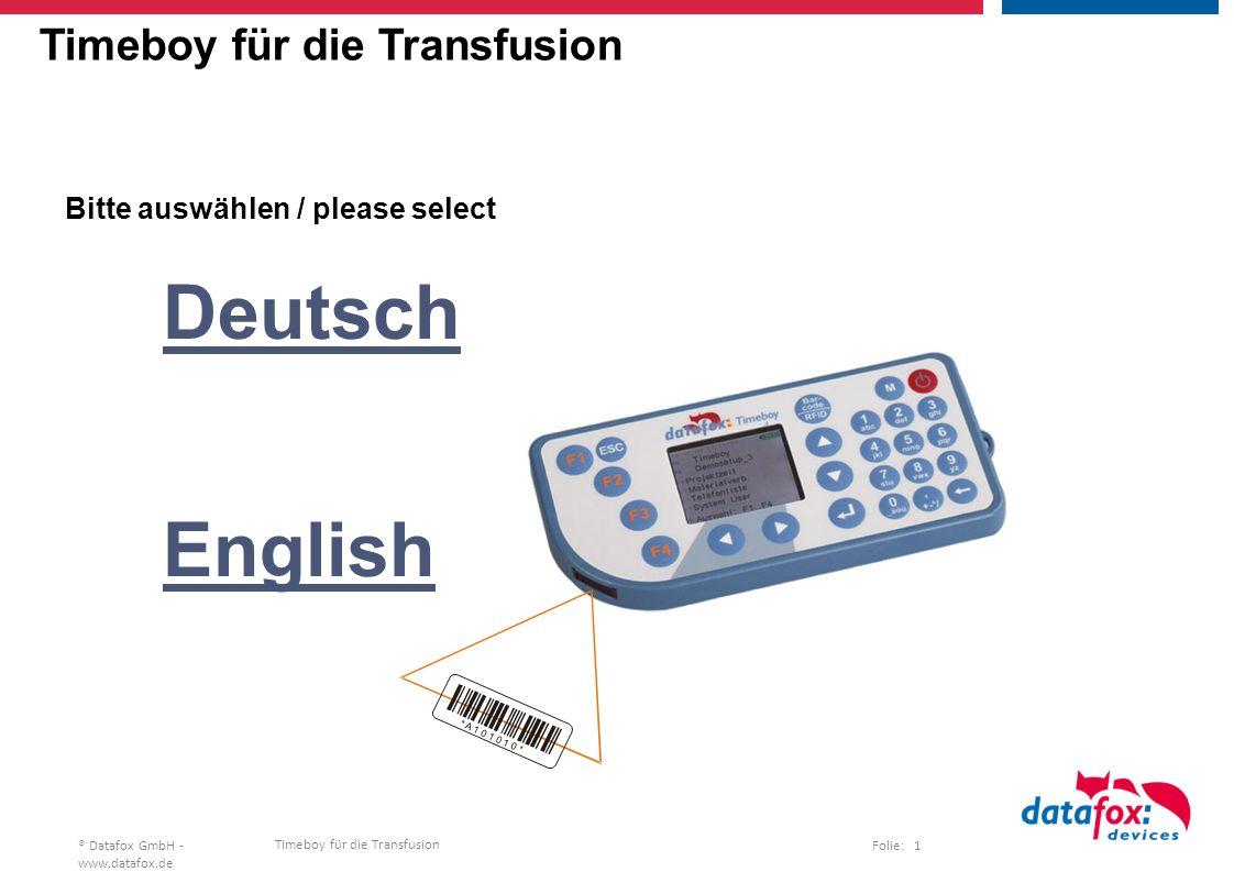 Timeboy für die Transfusion Folie: 1® Datafox GmbH - www.datafox.de Timeboy für die Transfusion Deutsch English Bitte auswählen / please select * A 1 0 1 0 1 0 *