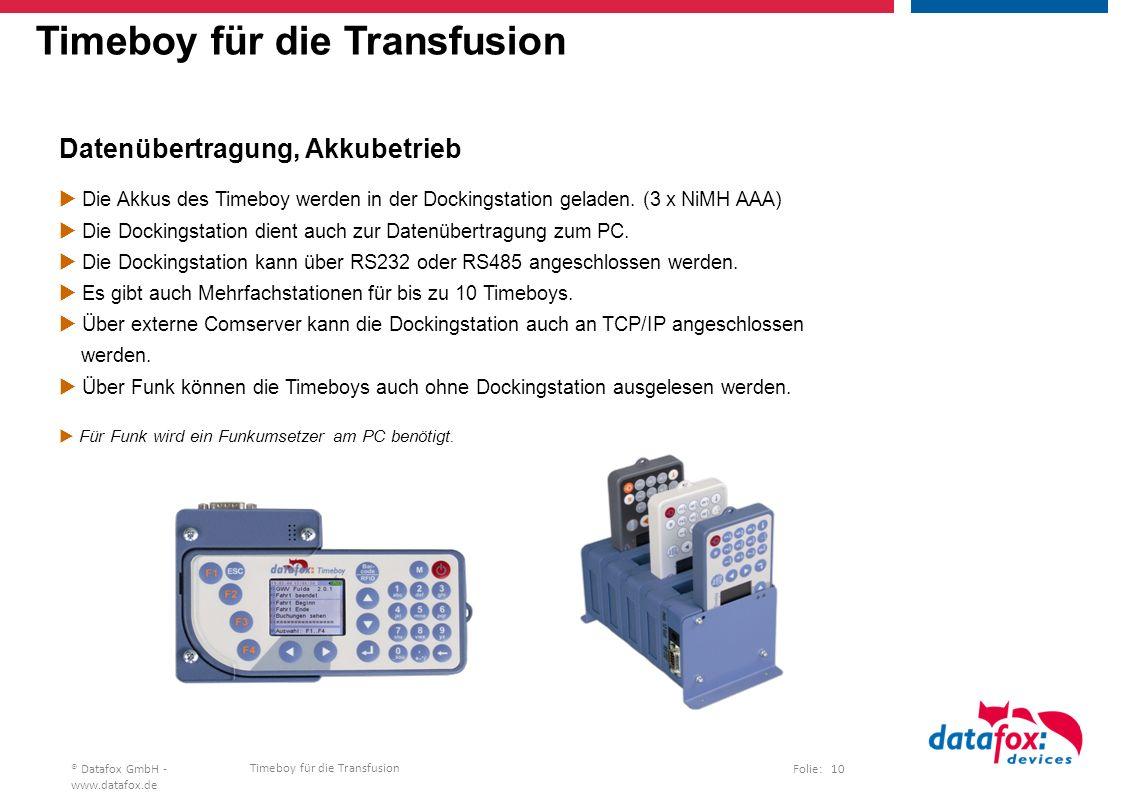 Timeboy für die Transfusion Folie: 10® Datafox GmbH - www.datafox.de Timeboy für die Transfusion Datenübertragung, Akkubetrieb  Die Akkus des Timeboy werden in der Dockingstation geladen.