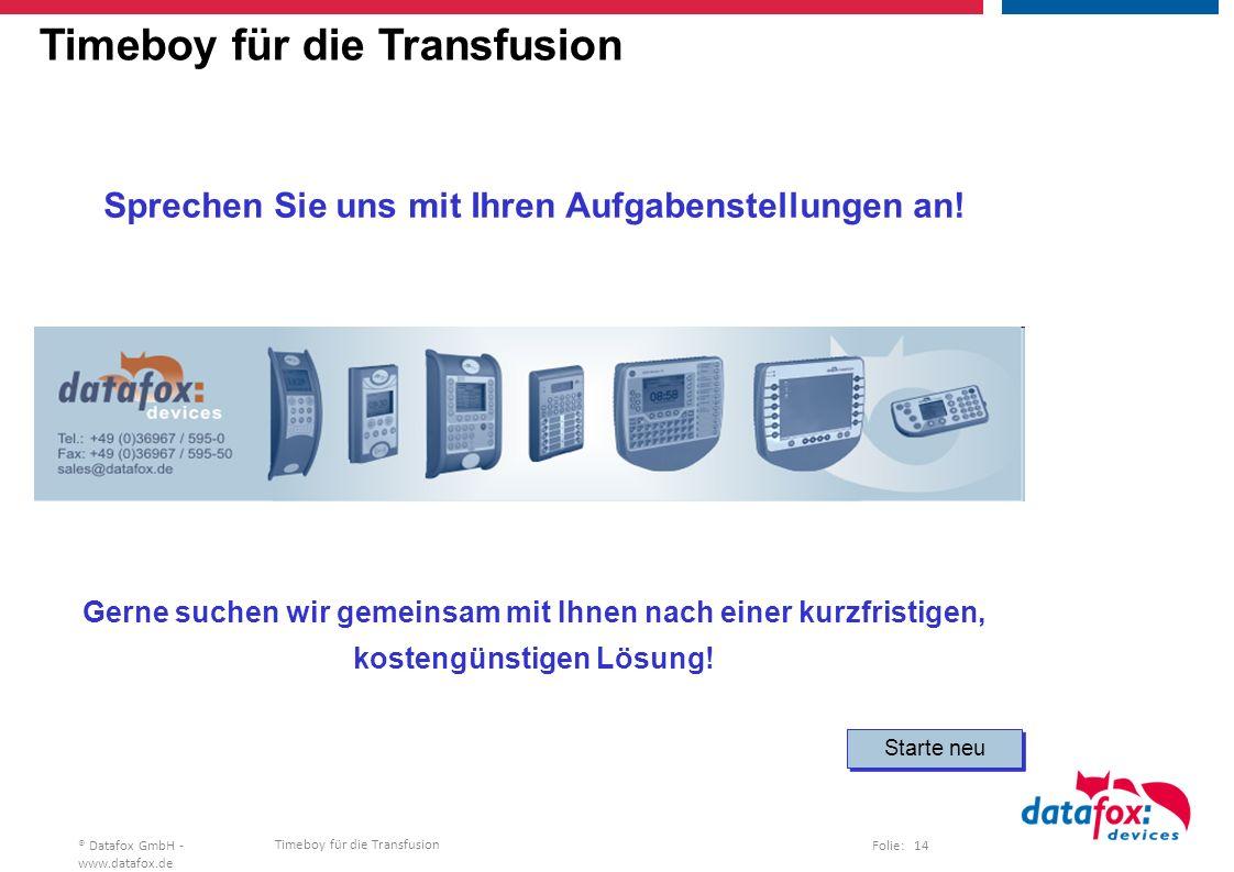 Timeboy für die Transfusion Folie: 14® Datafox GmbH - www.datafox.de Timeboy für die Transfusion Sprechen Sie uns mit Ihren Aufgabenstellungen an.