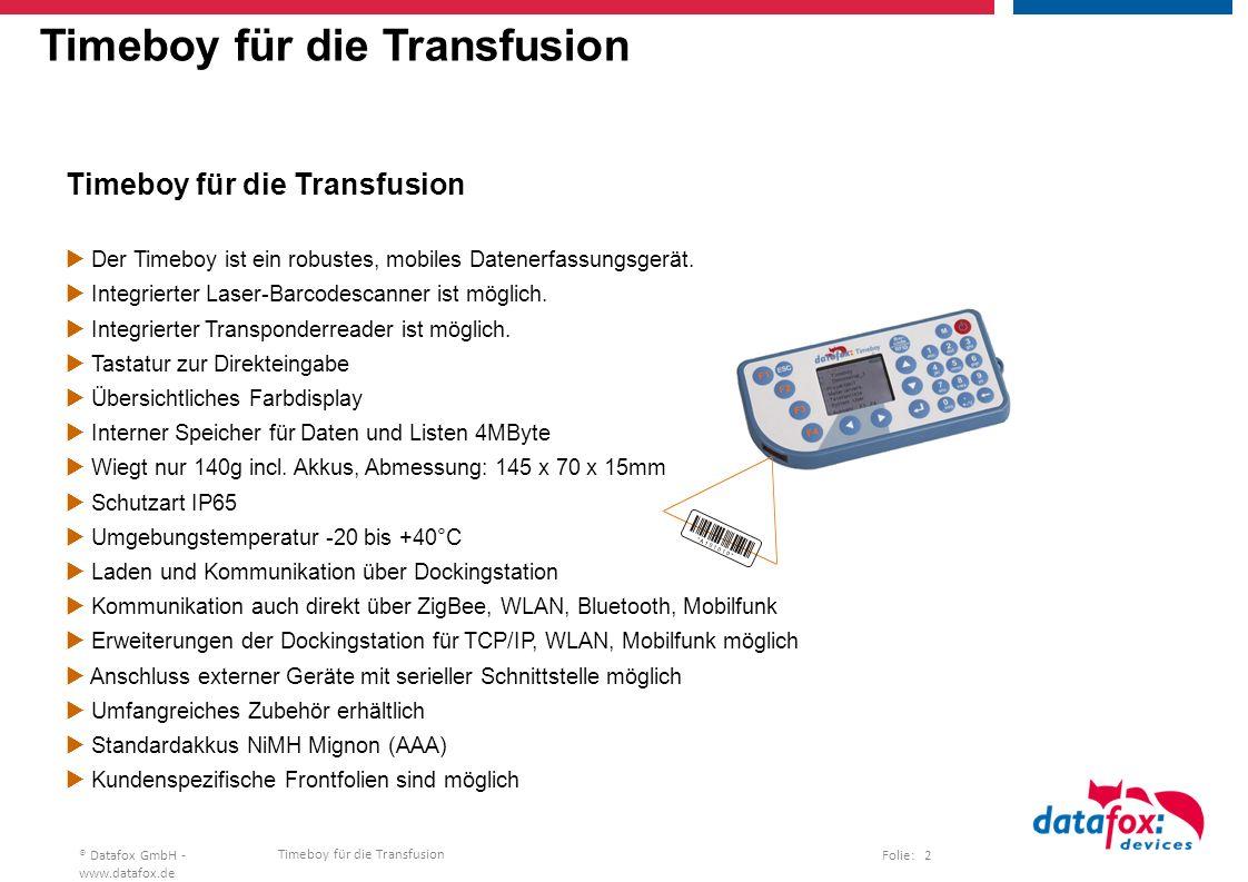 Timeboy für die Transfusion Folie: 2® Datafox GmbH - www.datafox.de Timeboy für die Transfusion  Der Timeboy ist ein robustes, mobiles Datenerfassungsgerät.