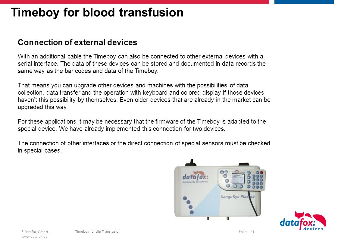 Timeboy für die Transfusion Folie: 21® Datafox GmbH -   Timeboy for blood transfusion Connection of external devices With an additional cable the Timeboy can also be connected to other external devices with a serial interface.