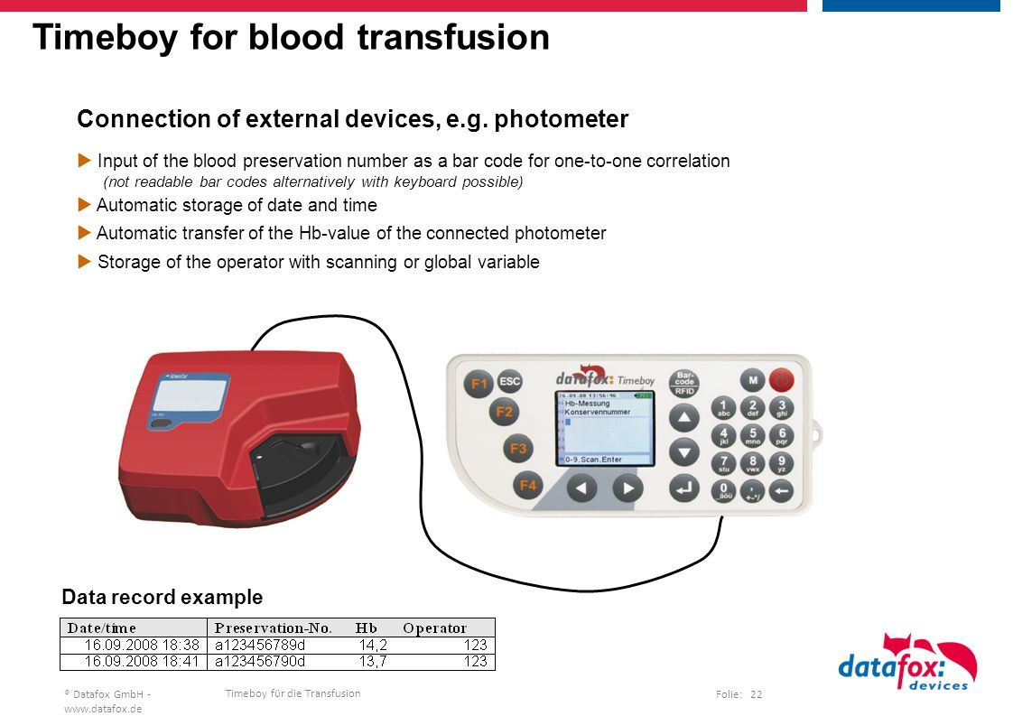 Timeboy für die Transfusion Folie: 22® Datafox GmbH -   Timeboy for blood transfusion Data record example Connection of external devices, e.g.