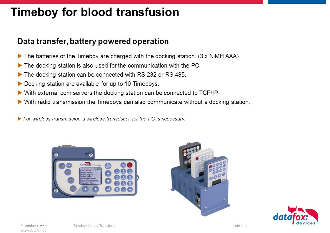Timeboy für die Transfusion Folie: 23® Datafox GmbH -   Timeboy for blood transfusion Data transfer, battery powered operation  The batteries of the Timeboy are charged with the docking station.