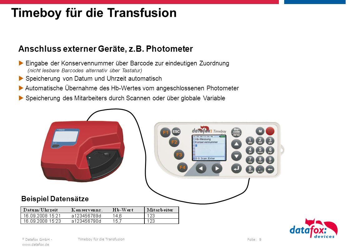 Timeboy für die Transfusion Folie: 9® Datafox GmbH - www.datafox.de Timeboy für die Transfusion Anschluss externer Geräte, z.B.