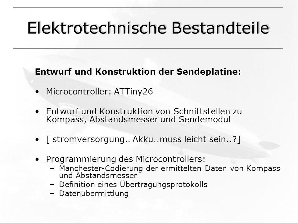Elektrotechnische Bestandteile Entwurf und Konstruktion der Sendeplatine: Microcontroller: ATTiny26 Entwurf und Konstruktion von Schnittstellen zu Kompass, Abstandsmesser und Sendemodul [ stromversorgung..