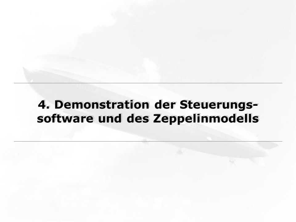 4. Demonstration der Steuerungs- software und des Zeppelinmodells
