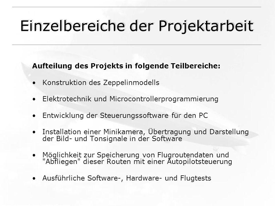 Einzelbereiche der Projektarbeit Aufteilung des Projekts in folgende Teilbereiche: Konstruktion des Zeppelinmodells Elektrotechnik und Microcontroller