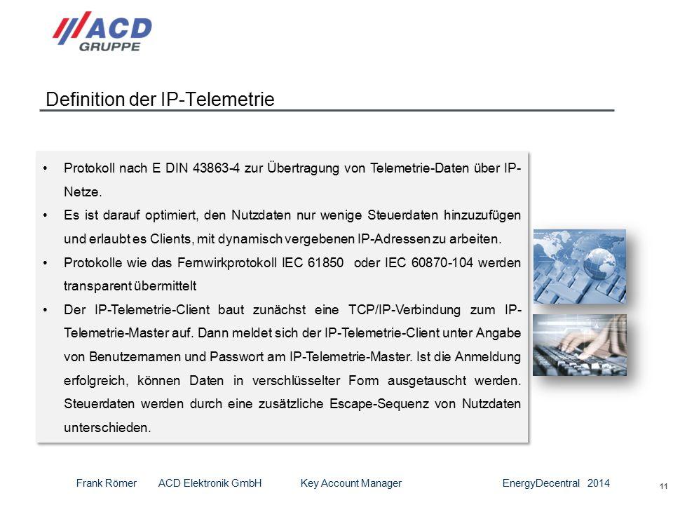 Definition der IP-Telemetrie 11 Protokoll nach E DIN 43863-4 zur Übertragung von Telemetrie-Daten über IP- Netze.