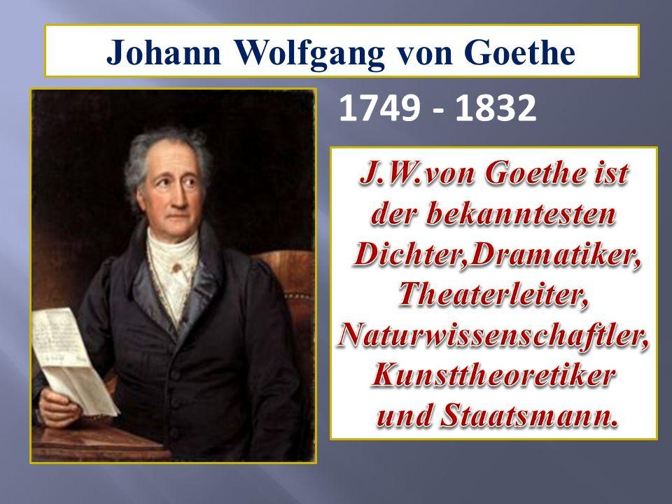 Johann Wolfgang von Goethe 1749- 1832