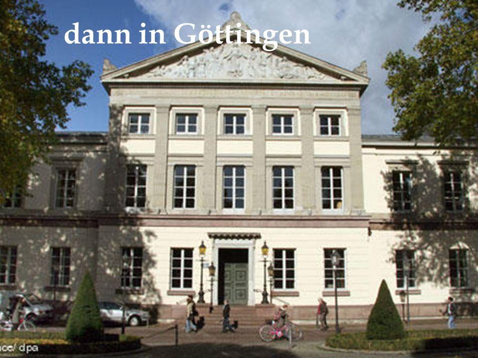 dann in Göttingen
