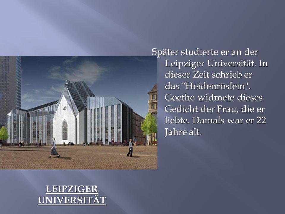 LEIPZIGER UNIVERSITÄT Später studierte er an der Leipziger Universität.