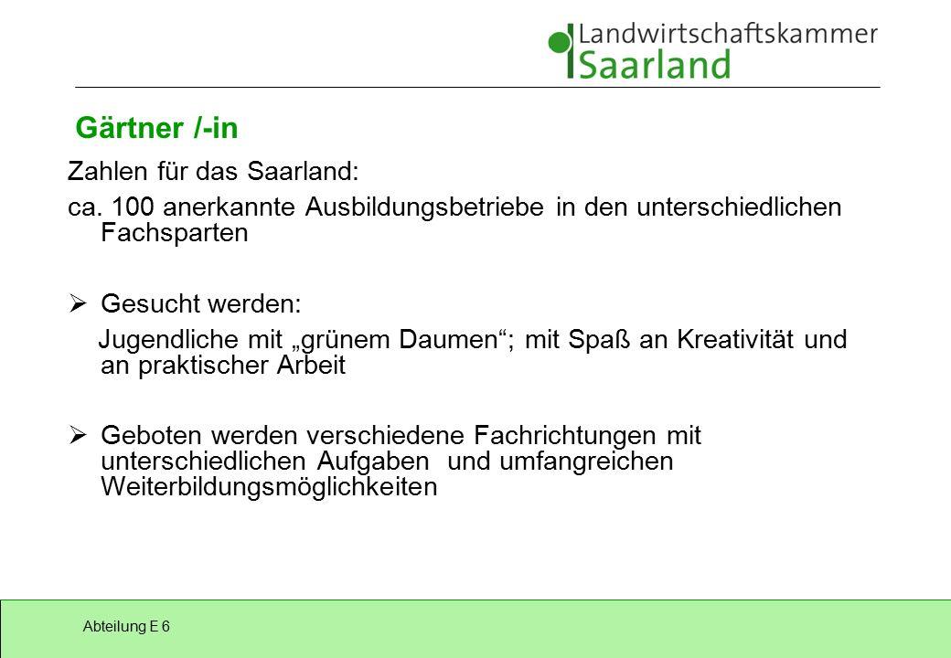 Abteilung E 6 Gärtner /-in Zahlen für das Saarland: ca.