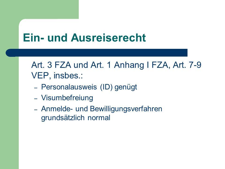 Ein- und Ausreiserecht Art. 3 FZA und Art. 1 Anhang I FZA, Art. 7-9 VEP, insbes.: – Personalausweis (ID) genügt – Visumbefreiung – Anmelde- und Bewill