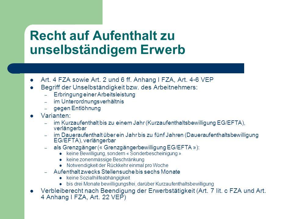 Recht auf Aufenthalt zu unselbständigem Erwerb Art. 4 FZA sowie Art. 2 und 6 ff. Anhang I FZA, Art. 4-6 VEP Begriff der Unselbständigkeit bzw. des Arb
