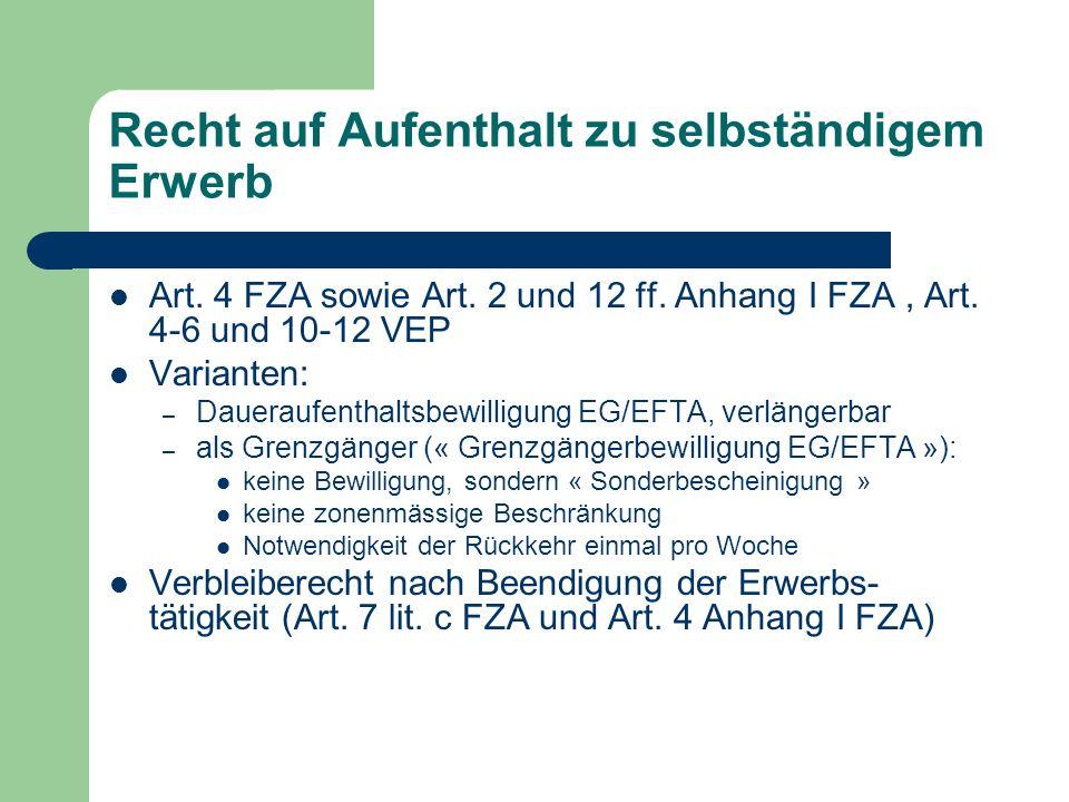 Recht auf Aufenthalt zu selbständigem Erwerb Art. 4 FZA sowie Art. 2 und 12 ff. Anhang I FZA, Art. 4-6 und 10-12 VEP Varianten: – Daueraufenthaltsbewi