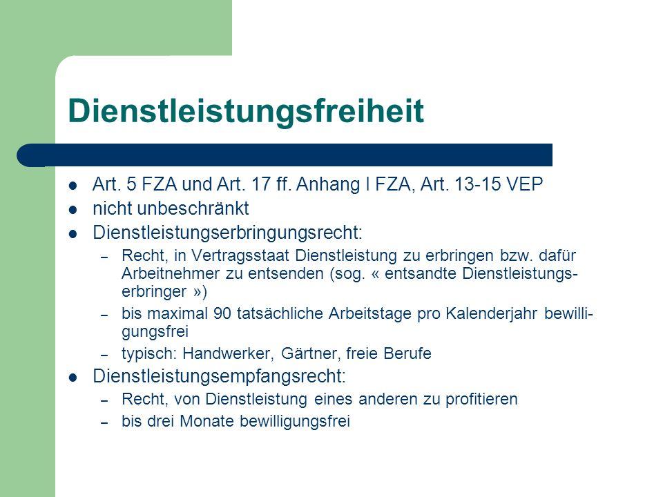 Dienstleistungsfreiheit Art. 5 FZA und Art. 17 ff. Anhang I FZA, Art. 13-15 VEP nicht unbeschränkt Dienstleistungserbringungsrecht: – Recht, in Vertra