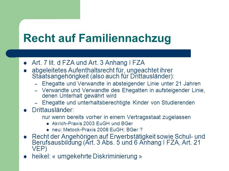 Recht auf Familiennachzug Art. 7 lit. d FZA und Art. 3 Anhang I FZA abgeleitetes Aufenthaltsrecht für, ungeachtet ihrer Staatsangehörigkeit (also auch