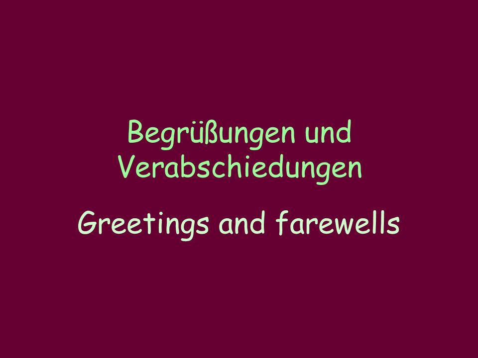 Begrüßungen und Verabschiedungen Greetings and farewells