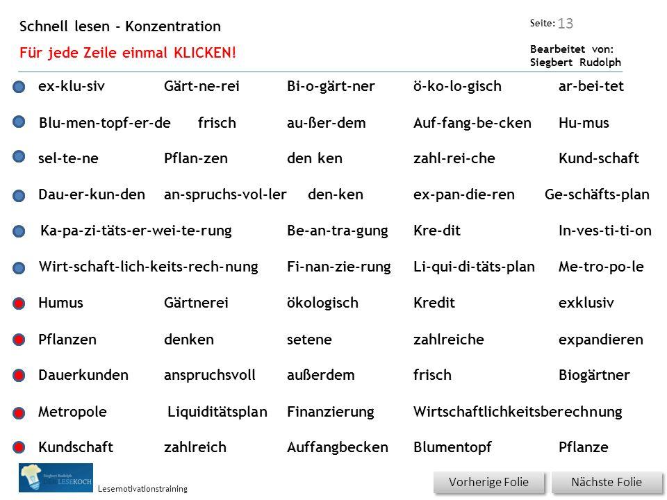Übungsart: Seite: Bearbeitet von: Siegbert Rudolph Lesemotivationstraining Schnell lesen - Konzentration Für jede Zeile einmal KLICKEN.