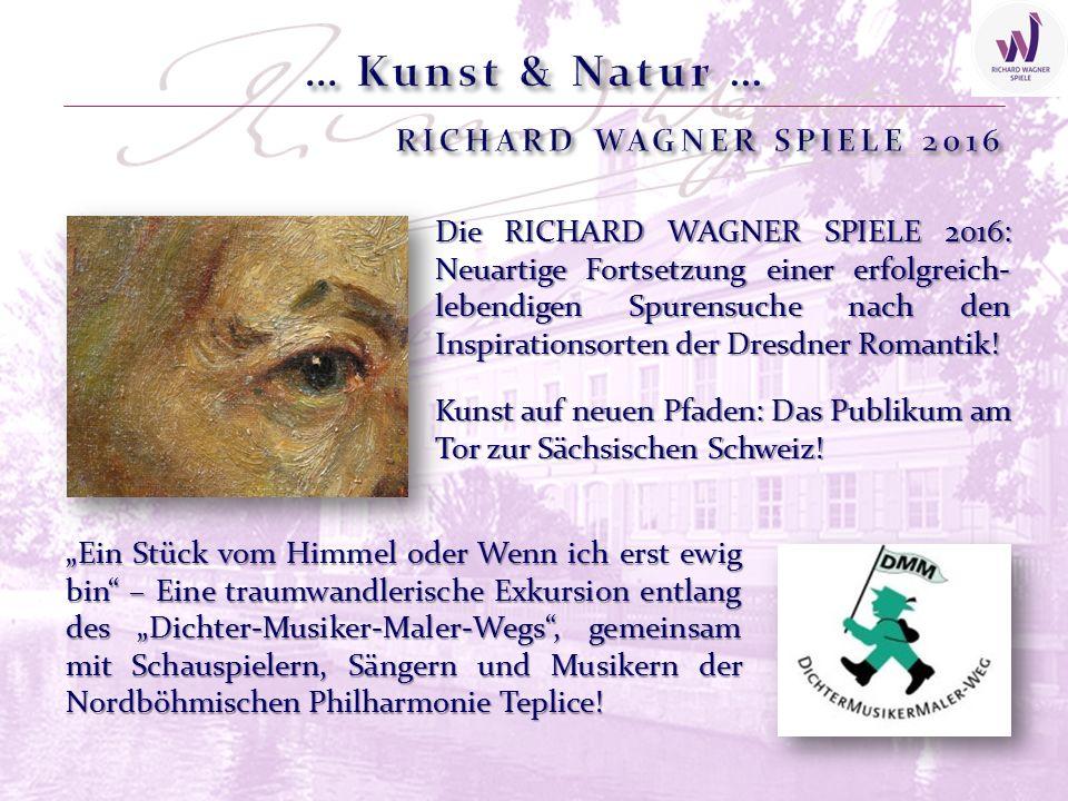 Die RICHARD WAGNER SPIELE 2016: Neuartige Fortsetzung einer erfolgreich- lebendigen Spurensuche nach den Inspirationsorten der Dresdner Romantik! Kuns