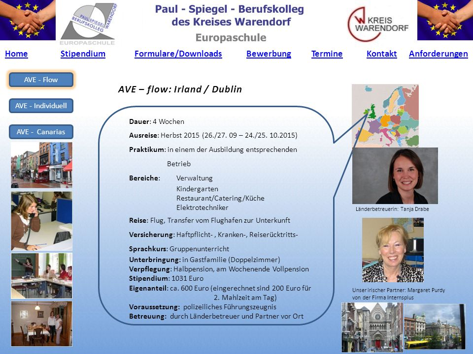 AVE – flow: Irland / Dublin Dauer: 4 Wochen Ausreise: Herbst 2015 (26./27. 09 – 24./25. 10.2015) Praktikum: in einem der Ausbildung entsprechenden Bet