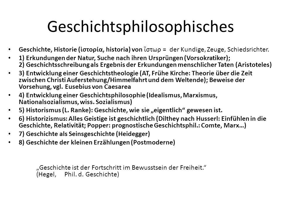 Geschichtsphilosophisches Geschichte, Historie (ἱστορία, historia) von ἵστωρ = der Kundige, Zeuge, Schiedsrichter.
