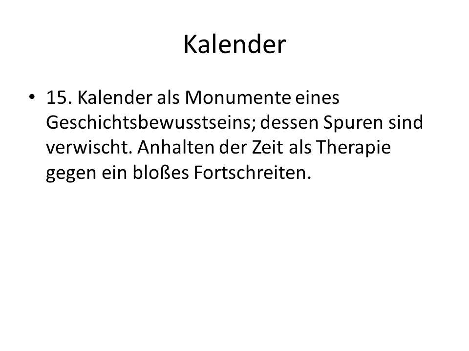 Kalender 15. Kalender als Monumente eines Geschichtsbewusstseins; dessen Spuren sind verwischt.