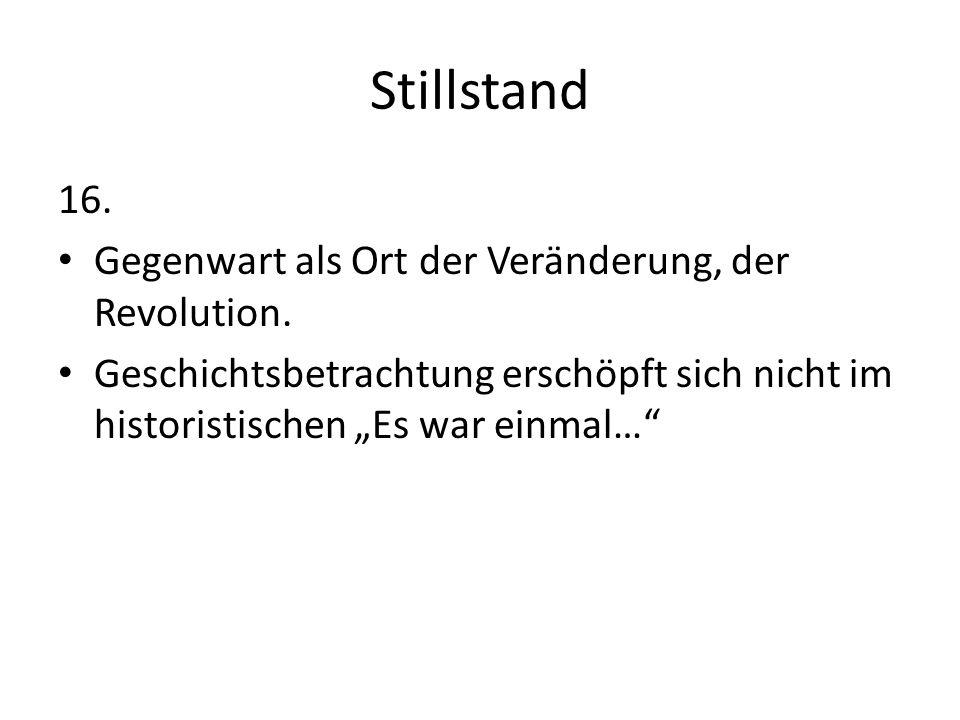 Stillstand 16. Gegenwart als Ort der Veränderung, der Revolution.