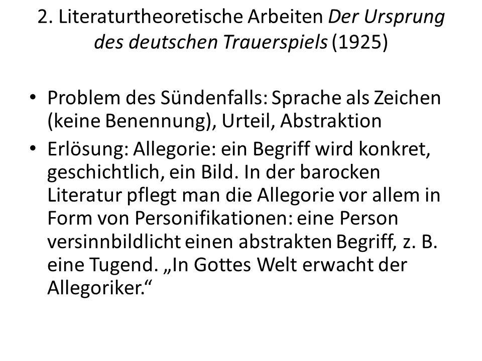 2. Literaturtheoretische Arbeiten Der Ursprung des deutschen Trauerspiels (1925) Problem des Sündenfalls: Sprache als Zeichen (keine Benennung), Urtei