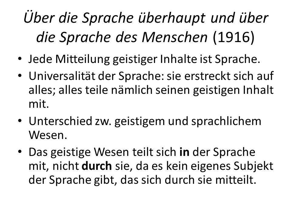 Über die Sprache überhaupt und über die Sprache des Menschen (1916) Jede Mitteilung geistiger Inhalte ist Sprache.