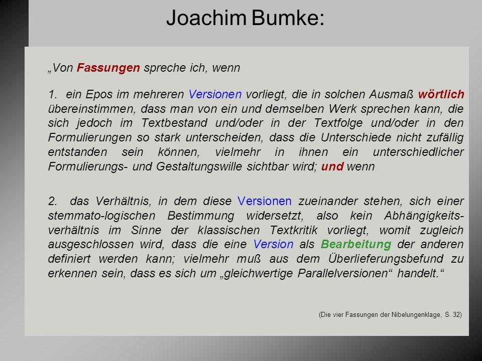 Bumkes Begriff der 'Bearbeitung' Unter einer Bearbeitung verstehe ich eine Textfassung, die eine andere Version desselben Textes voraussetzt und sich diesem gegenüber deutlich als sekundär zu erkennen gibt.