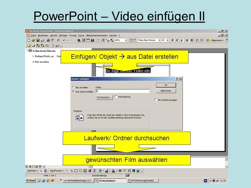 PowerPoint – Video einfügen I JA  automatische Wiedergabe NEIN  Video durch Klick starten Einfügen/ Film und Sound  Film aus Datei gewünschten Film