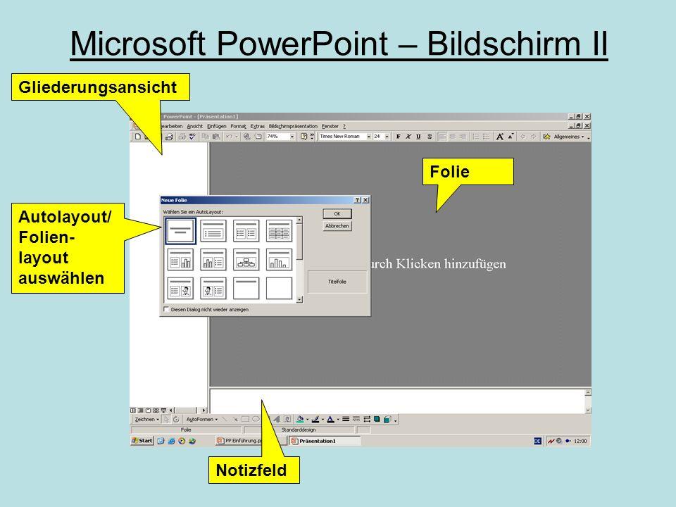 Microsoft PowerPoint – Bildschirm II Folie Gliederungsansicht Notizfeld Autolayout/ Folien- layout auswählen