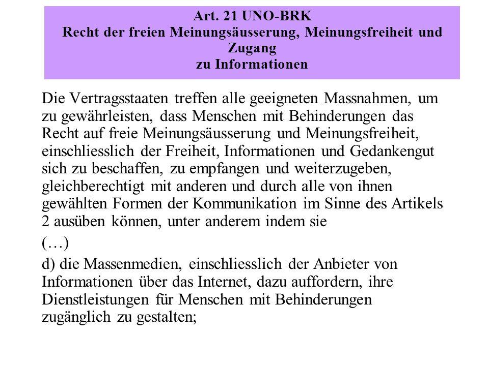 Art. 21 UNO-BRK Recht der freien Meinungsäusserung, Meinungsfreiheit und Zugang zu Informationen Die Vertragsstaaten treffen alle geeigneten Massnahme