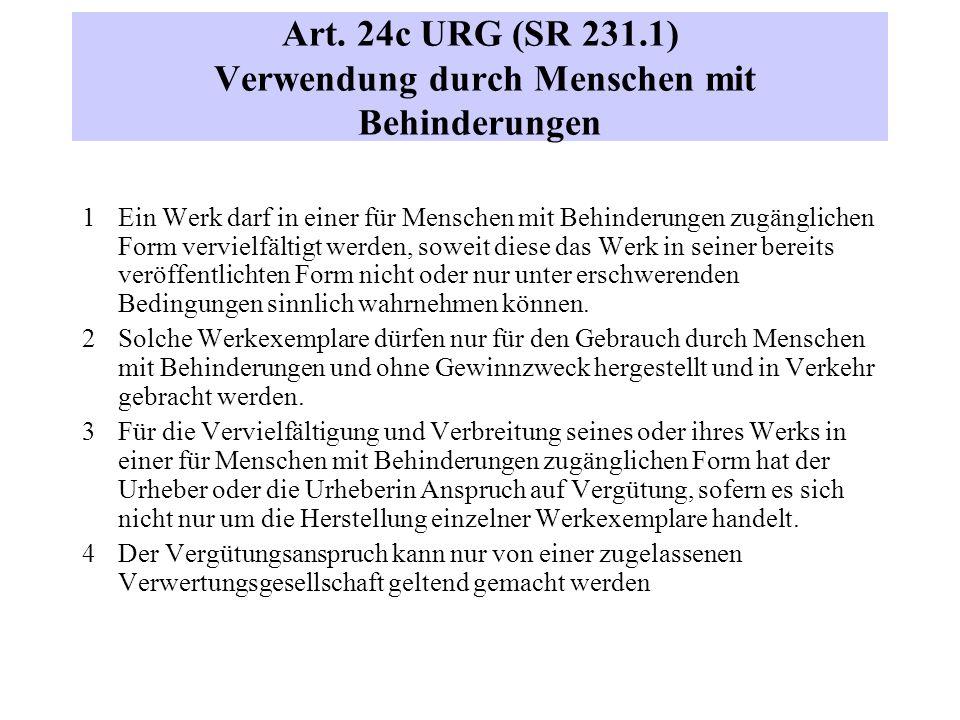Art. 24c URG (SR 231.1) Verwendung durch Menschen mit Behinderungen 1 Ein Werk darf in einer für Menschen mit Behinderungen zugänglichen Form vervielf