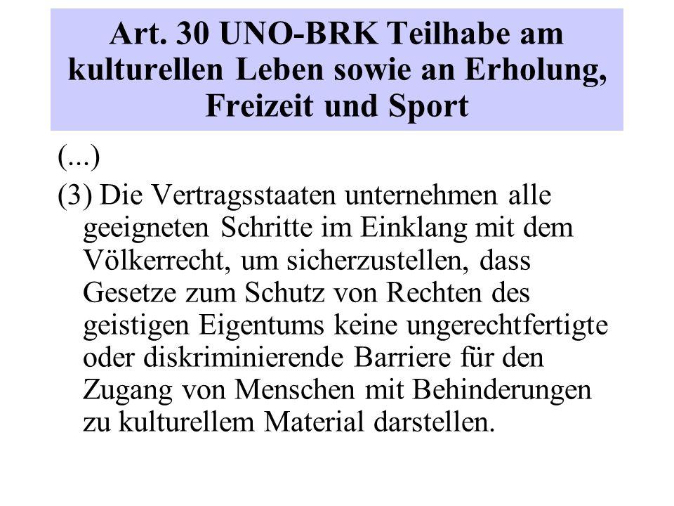 Art. 30 UNO-BRK Teilhabe am kulturellen Leben sowie an Erholung, Freizeit und Sport (...) (3) Die Vertragsstaaten unternehmen alle geeigneten Schritte