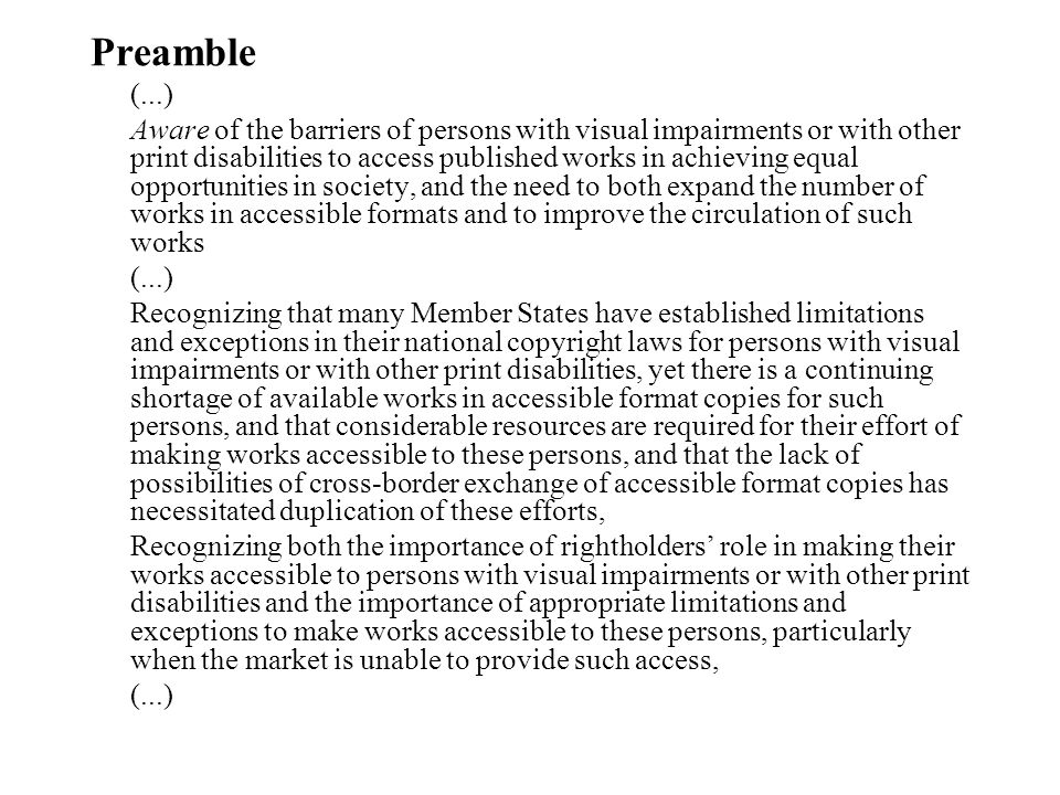 Preamble (...) Aware of the barriers of persons with visual impairments or with other print disabilities to access published works in achieving equal
