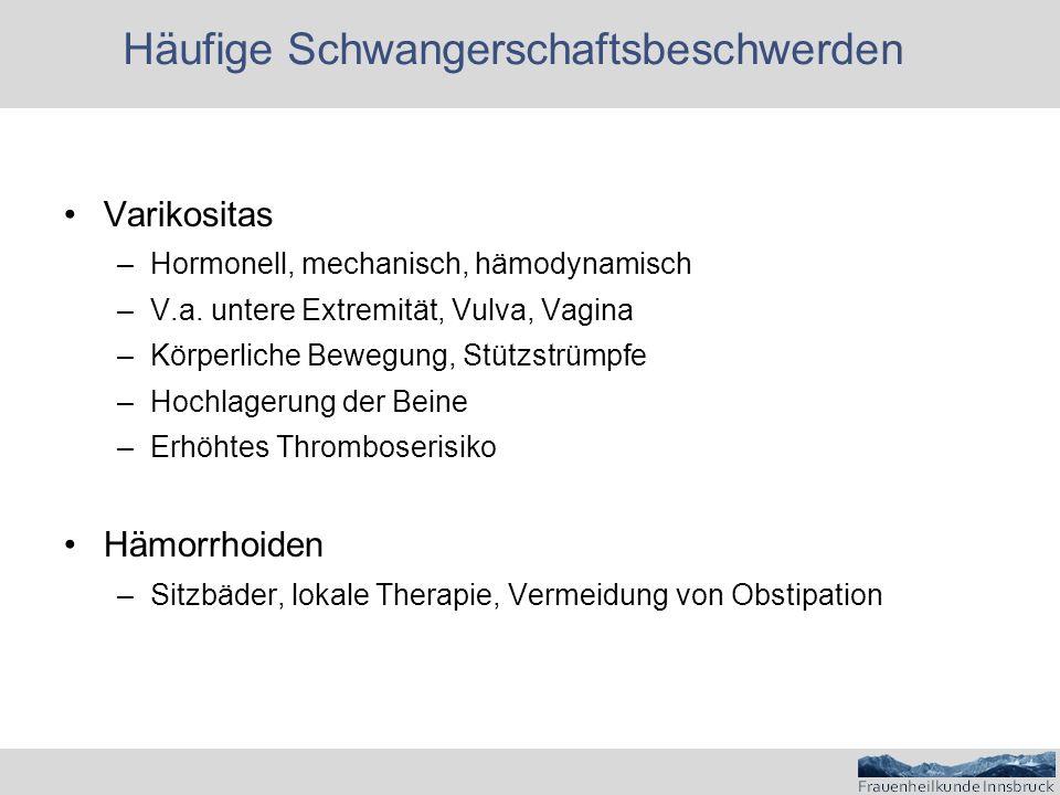 Häufige Schwangerschaftsbeschwerden Varikositas –Hormonell, mechanisch, hämodynamisch –V.a.