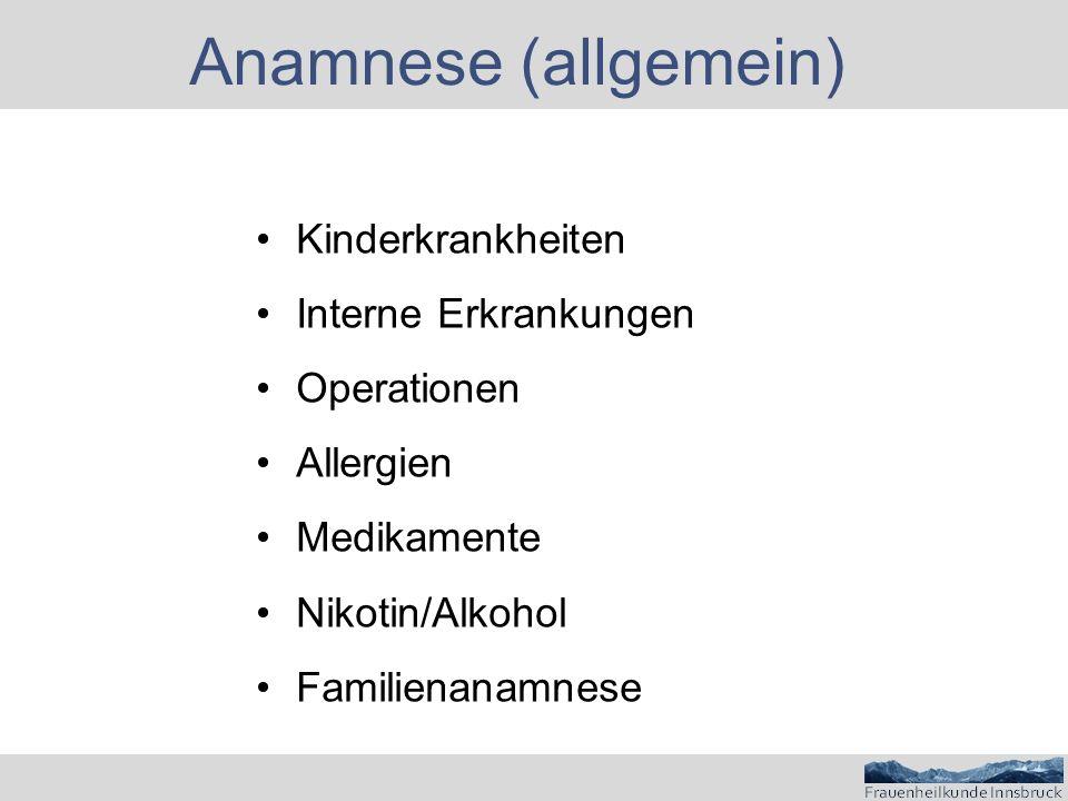 Anamnese (allgemein) Kinderkrankheiten Interne Erkrankungen Operationen Allergien Medikamente Nikotin/Alkohol Familienanamnese