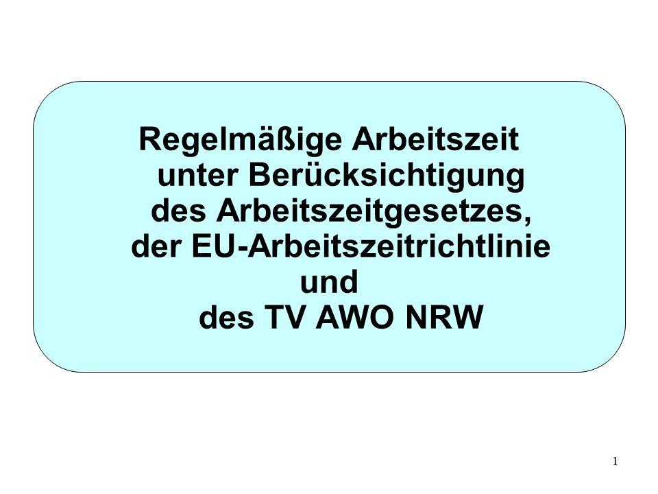 1 Regelmäßige Arbeitszeit unter Berücksichtigung des Arbeitszeitgesetzes, der EU-Arbeitszeitrichtlinie und des TV AWO NRW