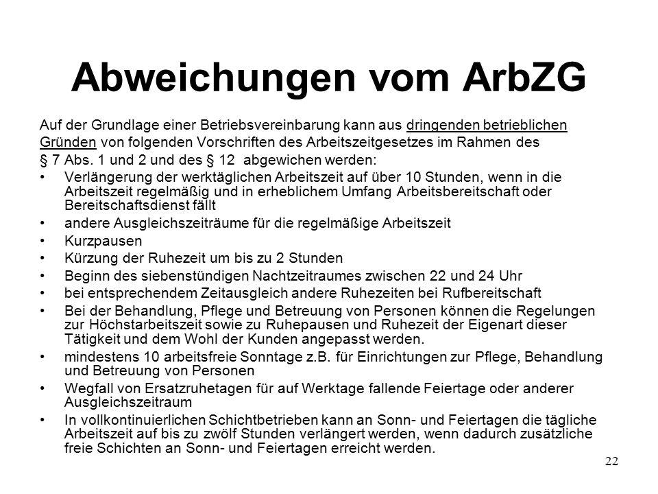 22 Abweichungen vom ArbZG Auf der Grundlage einer Betriebsvereinbarung kann aus dringenden betrieblichen Gründen von folgenden Vorschriften des Arbeitszeitgesetzes im Rahmen des § 7 Abs.