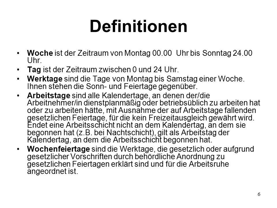 6 Definitionen Woche ist der Zeitraum von Montag 00.00 Uhr bis Sonntag 24.00 Uhr.