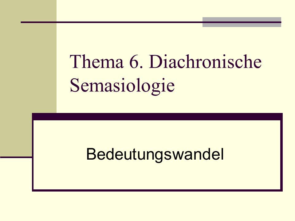 Thema 6. Diachronische Semasiologie Bedeutungswandel