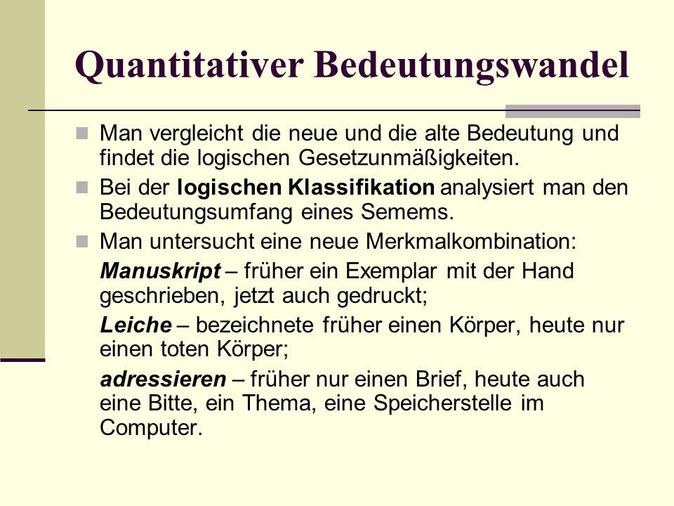 Quantitativer Bedeutungswandel Man vergleicht die neue und die alte Bedeutung und findet die logischen Gesetzunmäßigkeiten.