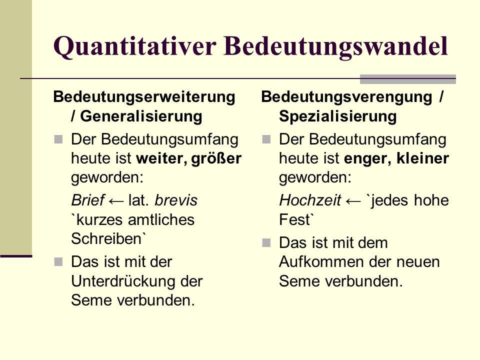 Quantitativer Bedeutungswandel Bedeutungserweiterung / Generalisierung Der Bedeutungsumfang heute ist weiter, größer geworden: Brief ← lat.