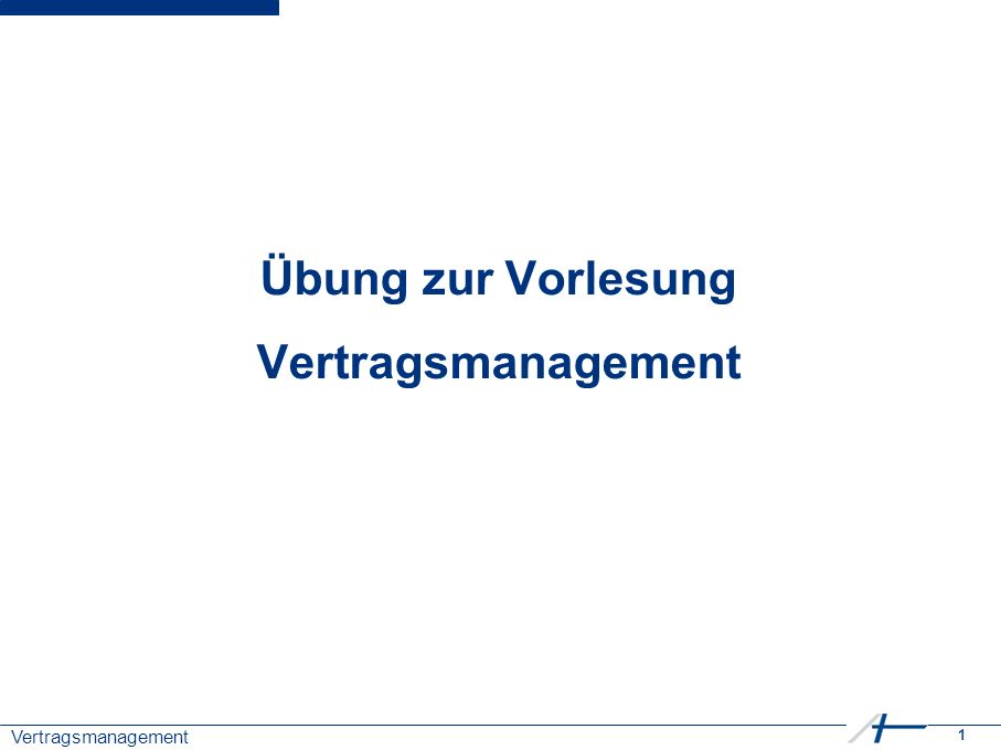 1 Vertragsmanagement Übung zur Vorlesung Vertragsmanagement