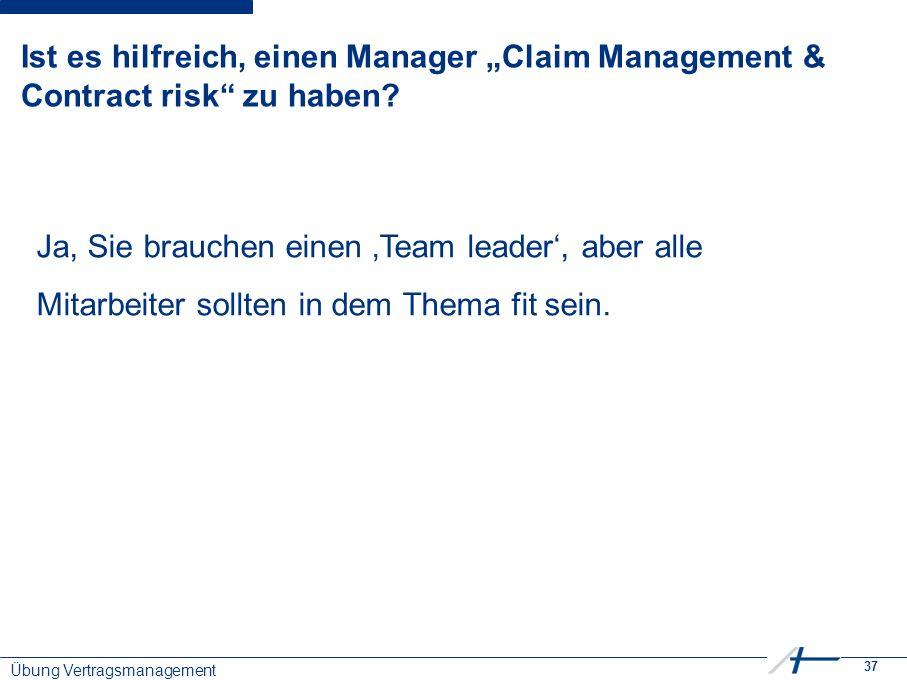 """37 Ist es hilfreich, einen Manager """"Claim Management & Contract risk zu haben."""