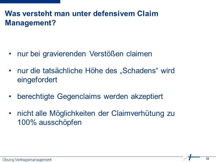 38 Was versteht man unter defensivem Claim Management.