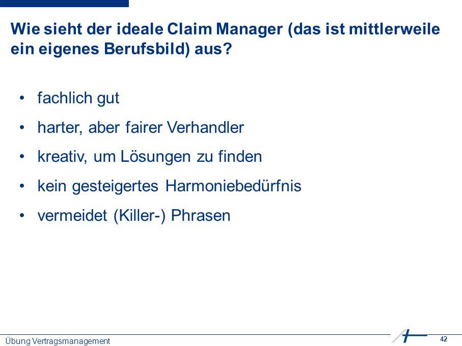 42 Wie sieht der ideale Claim Manager (das ist mittlerweile ein eigenes Berufsbild) aus.